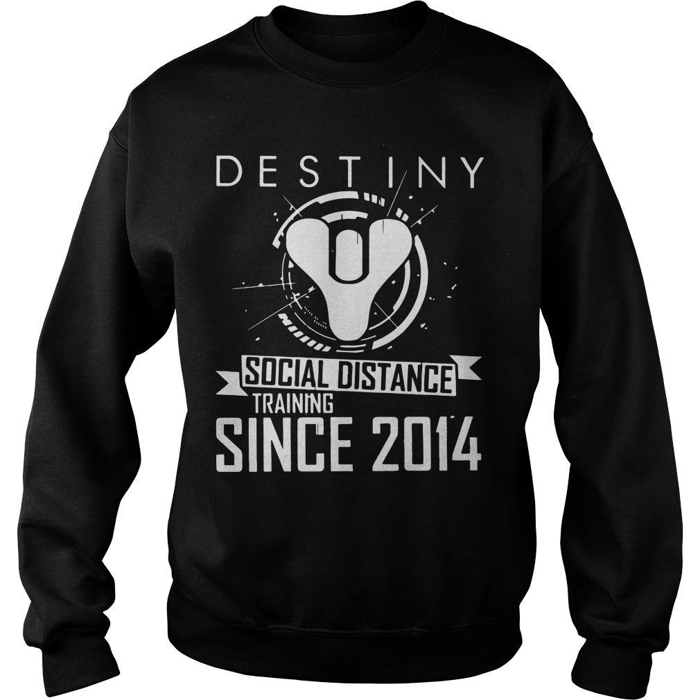 Destiny Social Distance Training Since 2014 Sweater
