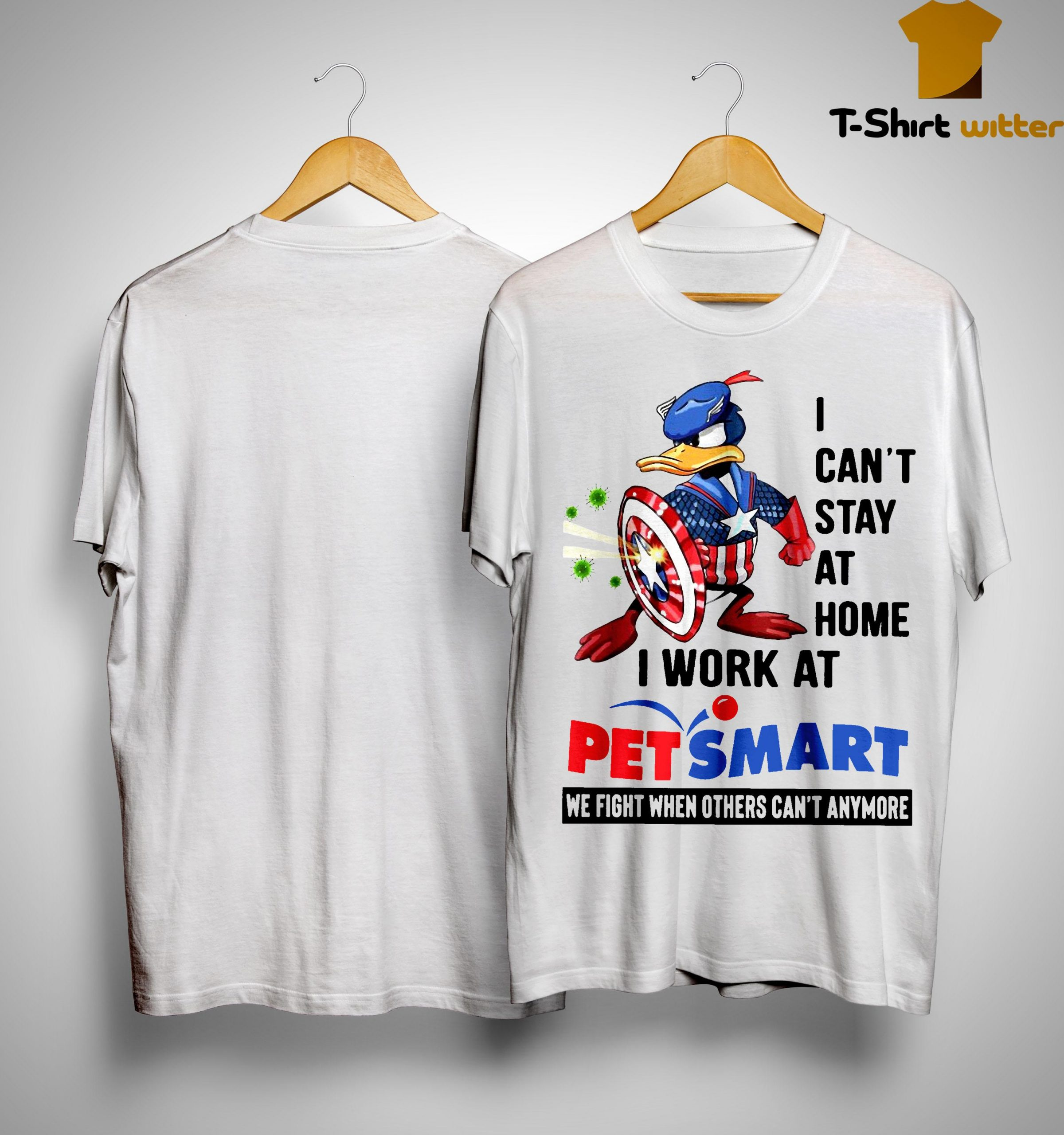Donald I Can't Stay At Home I Work At Petsmart We Fight Others Can't Anymore Shirt