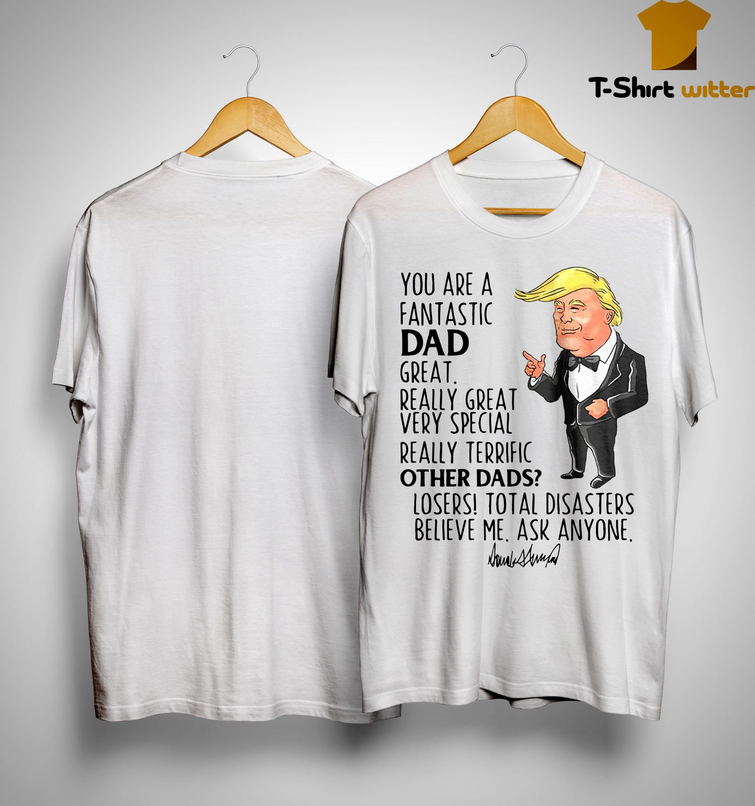 Donald Trump You Are A Fantastic Dad Great Really Great Shirt
