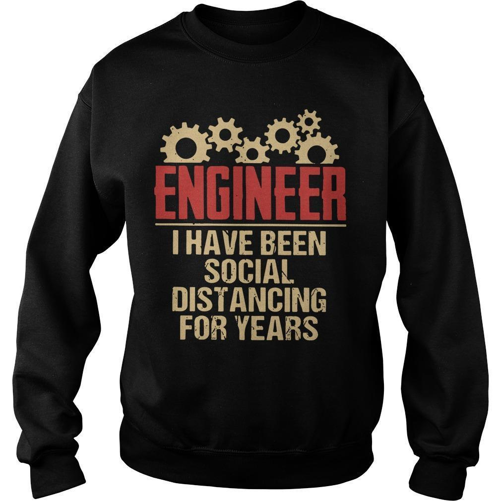 Engineer I Have Been Social Distancing For Years Sweater