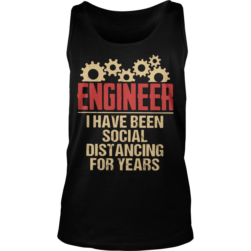 Engineer I Have Been Social Distancing For Years Tank Top