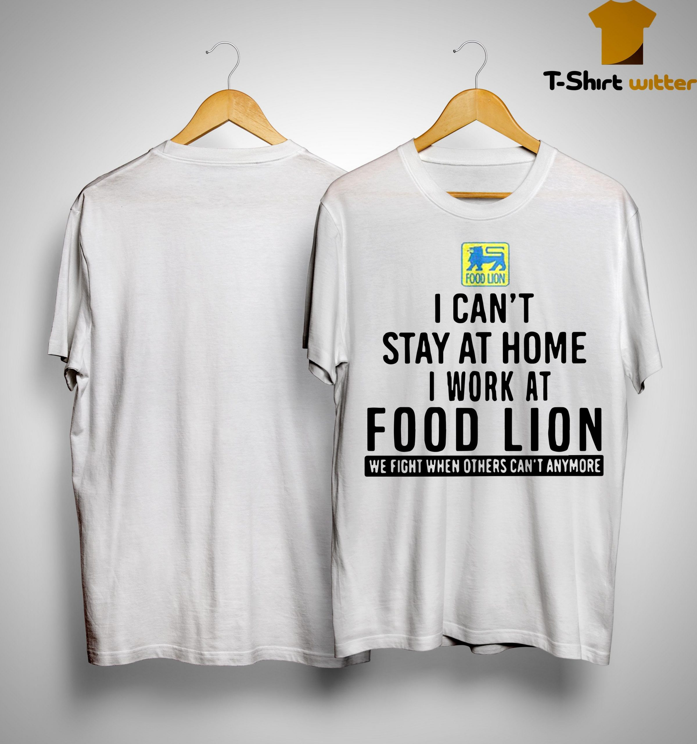 I Can't Stay At Home I Work At Food Lion Shirt