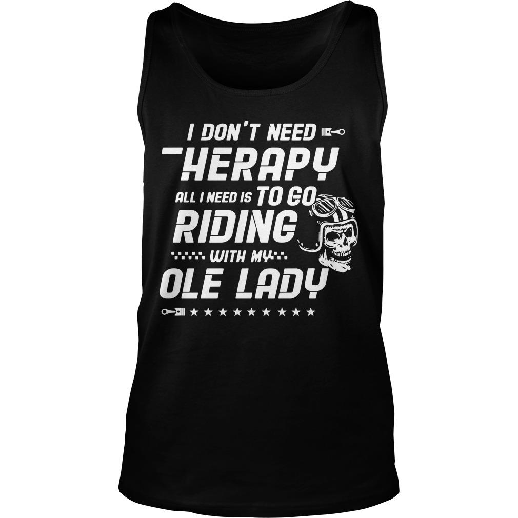 I Don't Need Therapy All I Need Is To Go Riding With My Old Man Tank Top