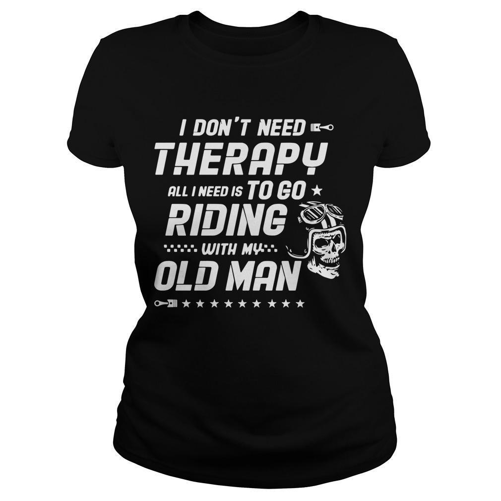 I Don't Need Therapy All I Need Is To Go Riding With My Ole Lady Longsleeve