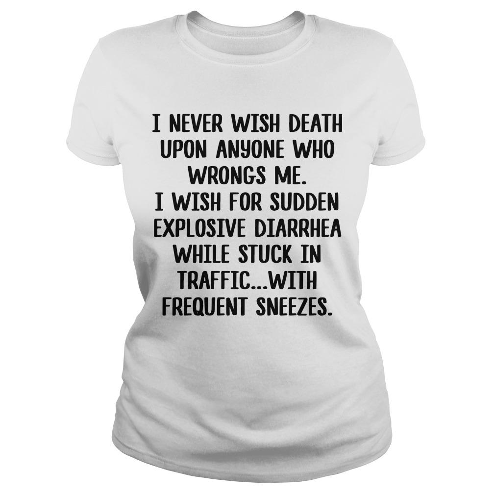 I Never Wish Death Upon Anyone Who Wrongs Me Longsleeve