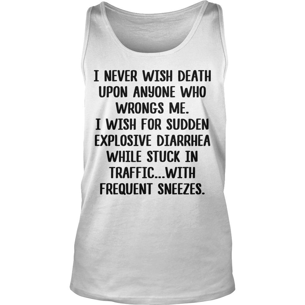 I Never Wish Death Upon Anyone Who Wrongs Me Tank Top