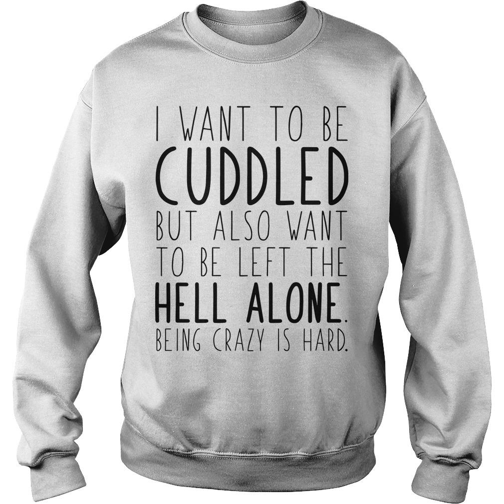 I Want To Be Cuddled But Also Want To Be The Hell Alone Sweater