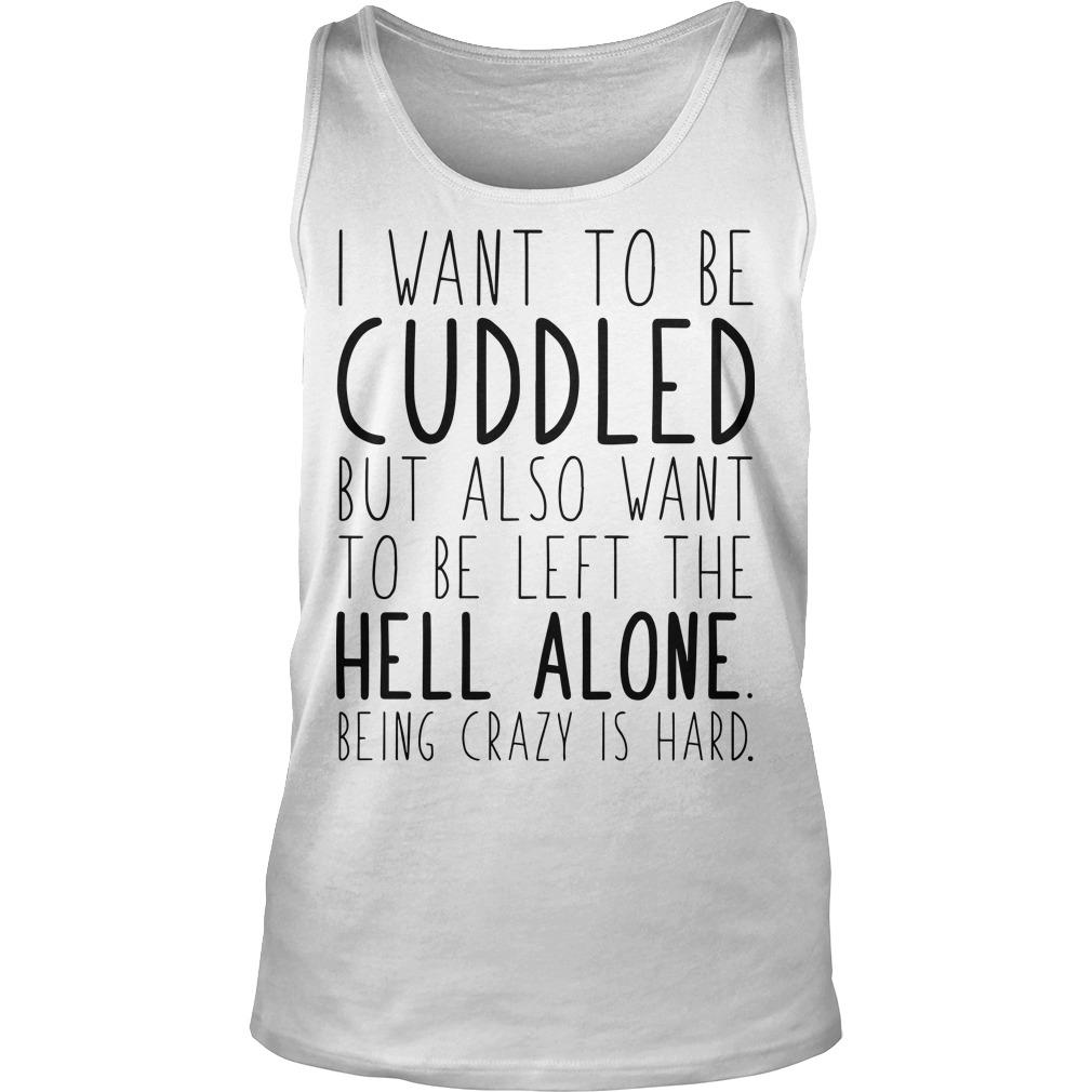 I Want To Be Cuddled But Also Want To Be The Hell Alone Tank Top