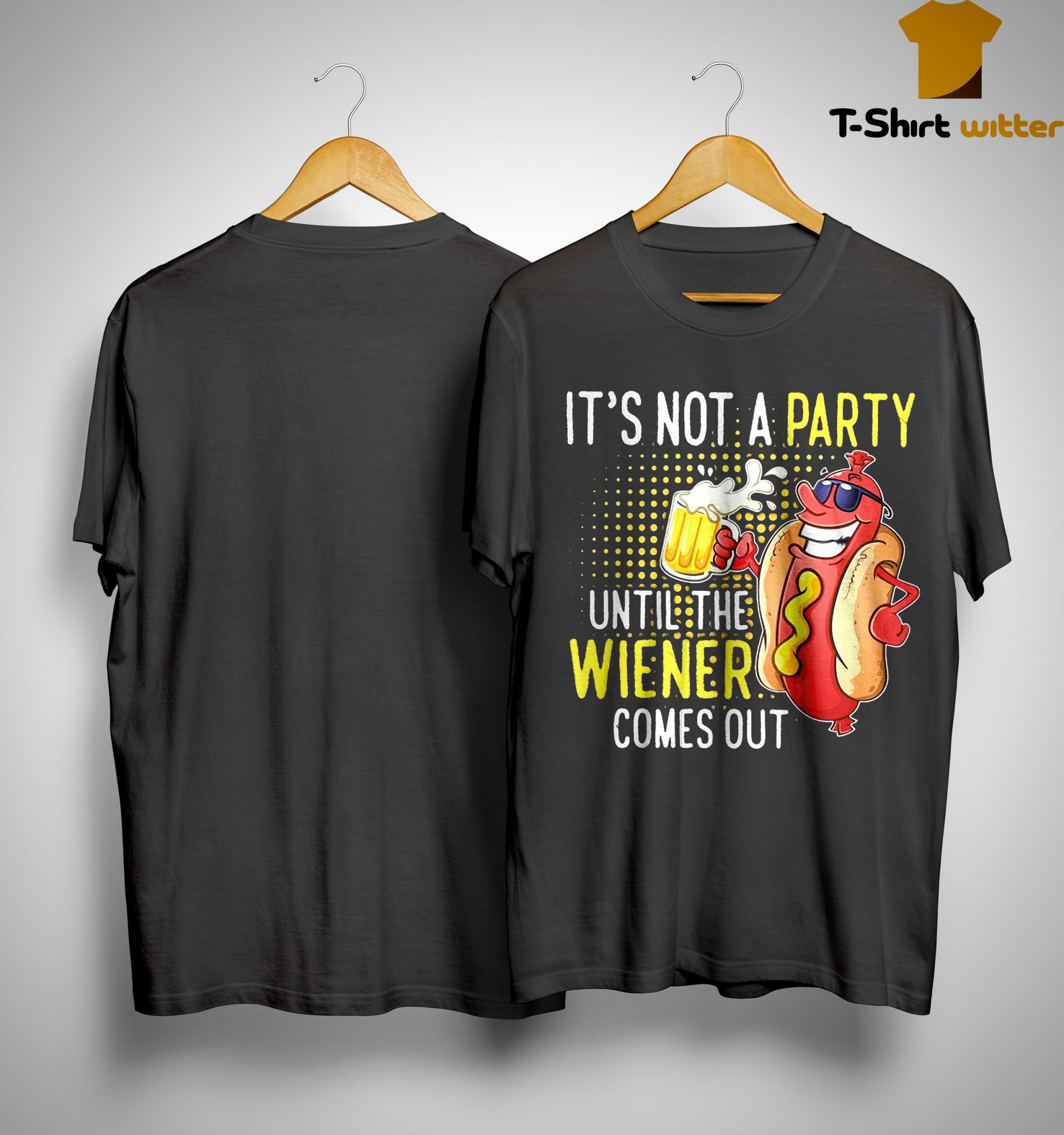 It's Not A Party Until The Wiener Comes Out Shirt