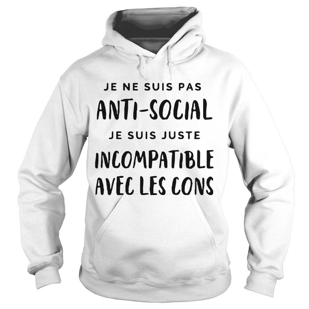 Je Ne Suis Pas Anti Social Je Suis Juste Incompatible Avec Les Cons Hoodie