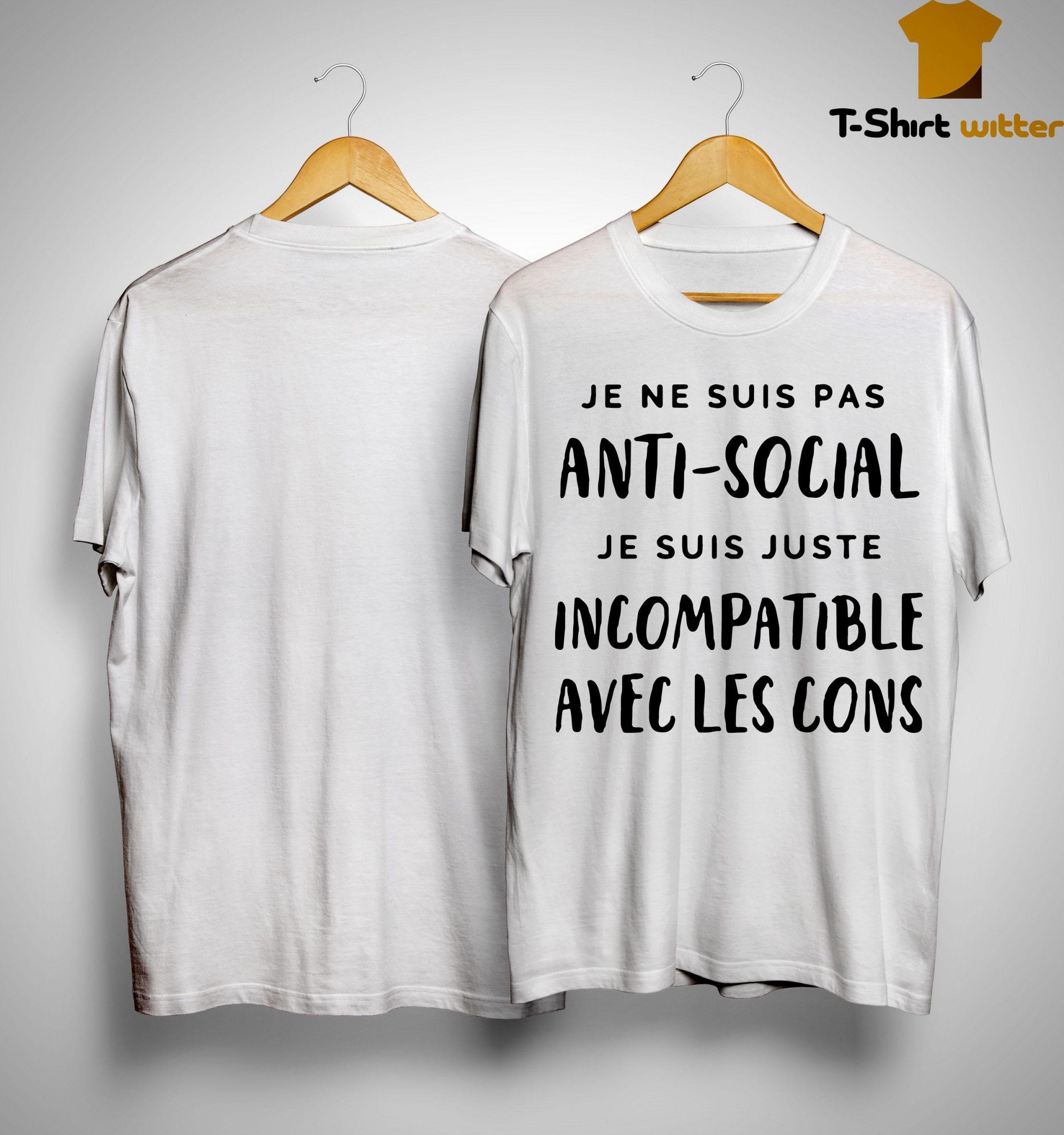 Je Ne Suis Pas Anti Social Je Suis Juste Incompatible Avec Les Cons Shirt