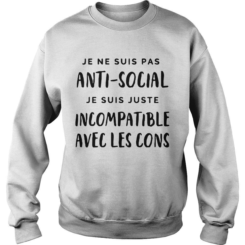 Je Ne Suis Pas Anti Social Je Suis Juste Incompatible Avec Les Cons Sweater