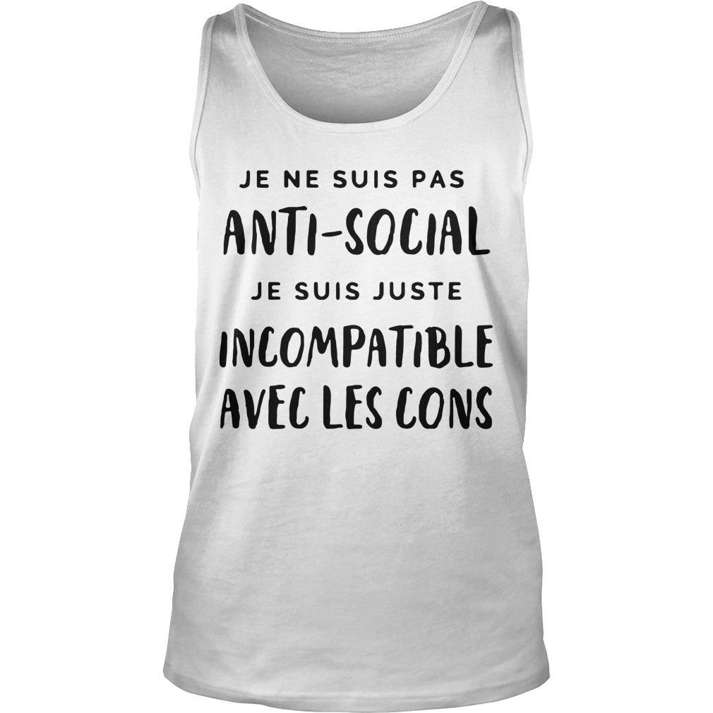 Je Ne Suis Pas Anti Social Je Suis Juste Incompatible Avec Les Cons Tank Top