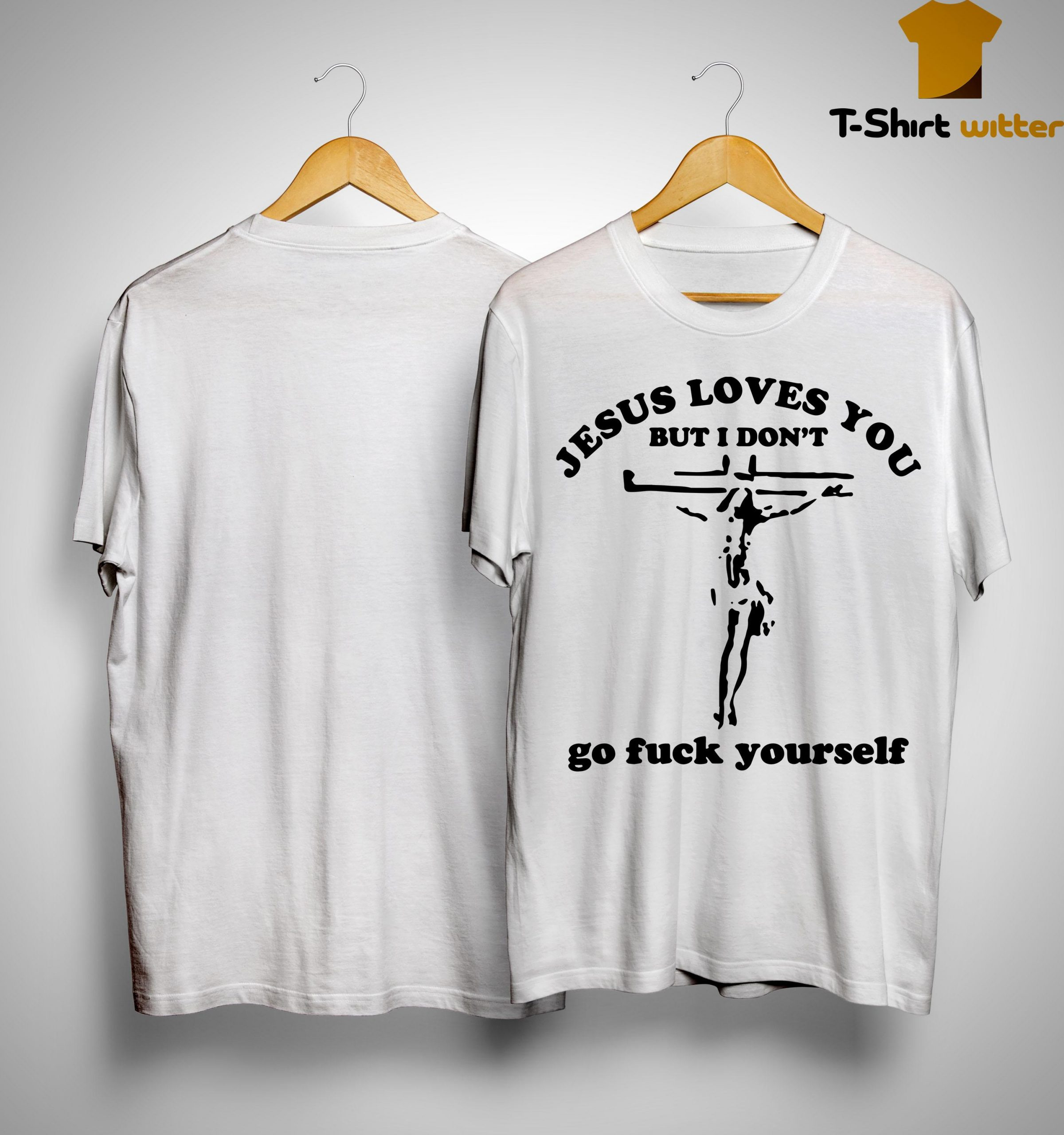 Jesus Loves You But I Don't Go Fuck Yourself Shirt