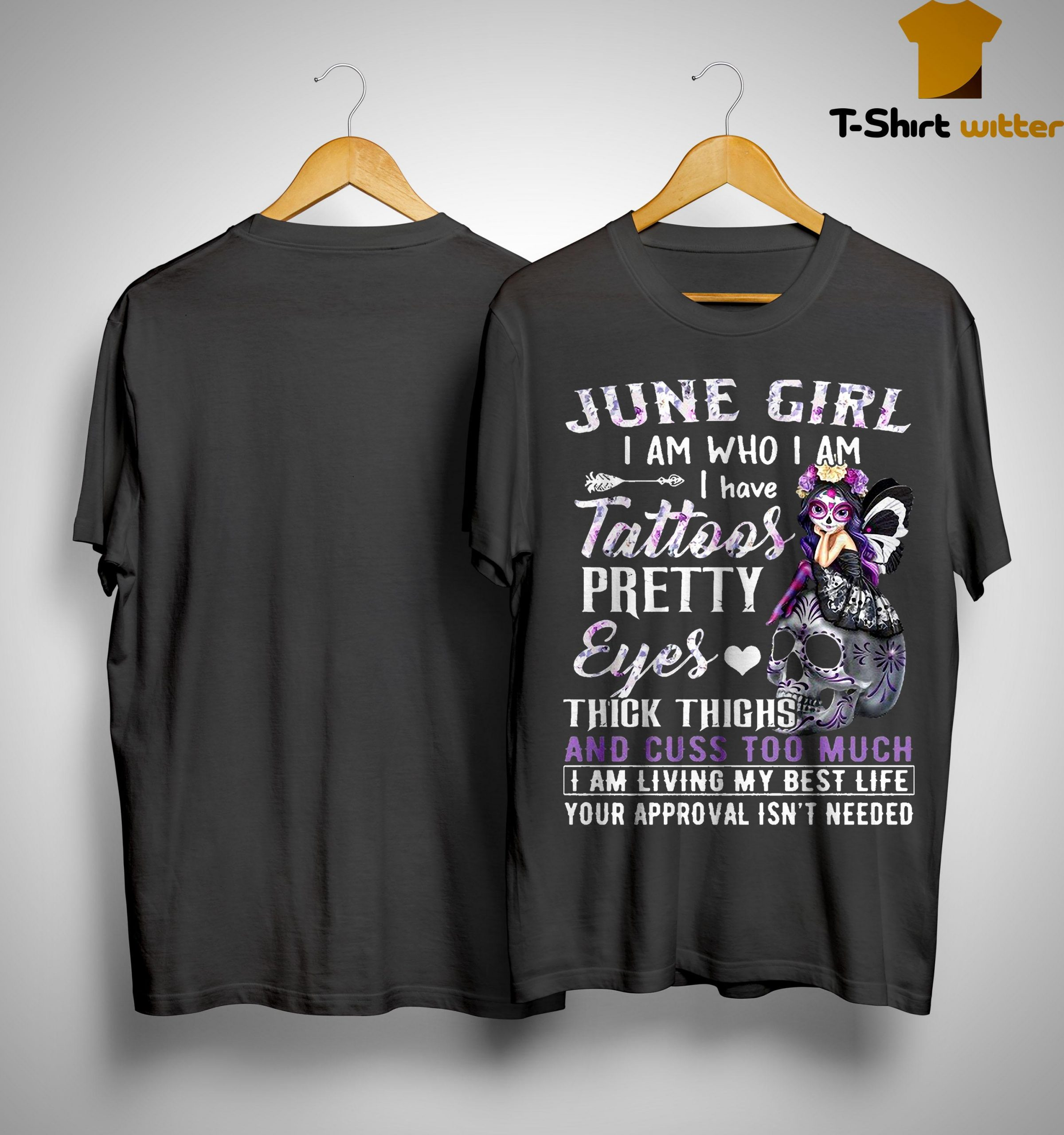 June Girl I Am Who I Am I Have Tattoos Pretty Eyes Shirt