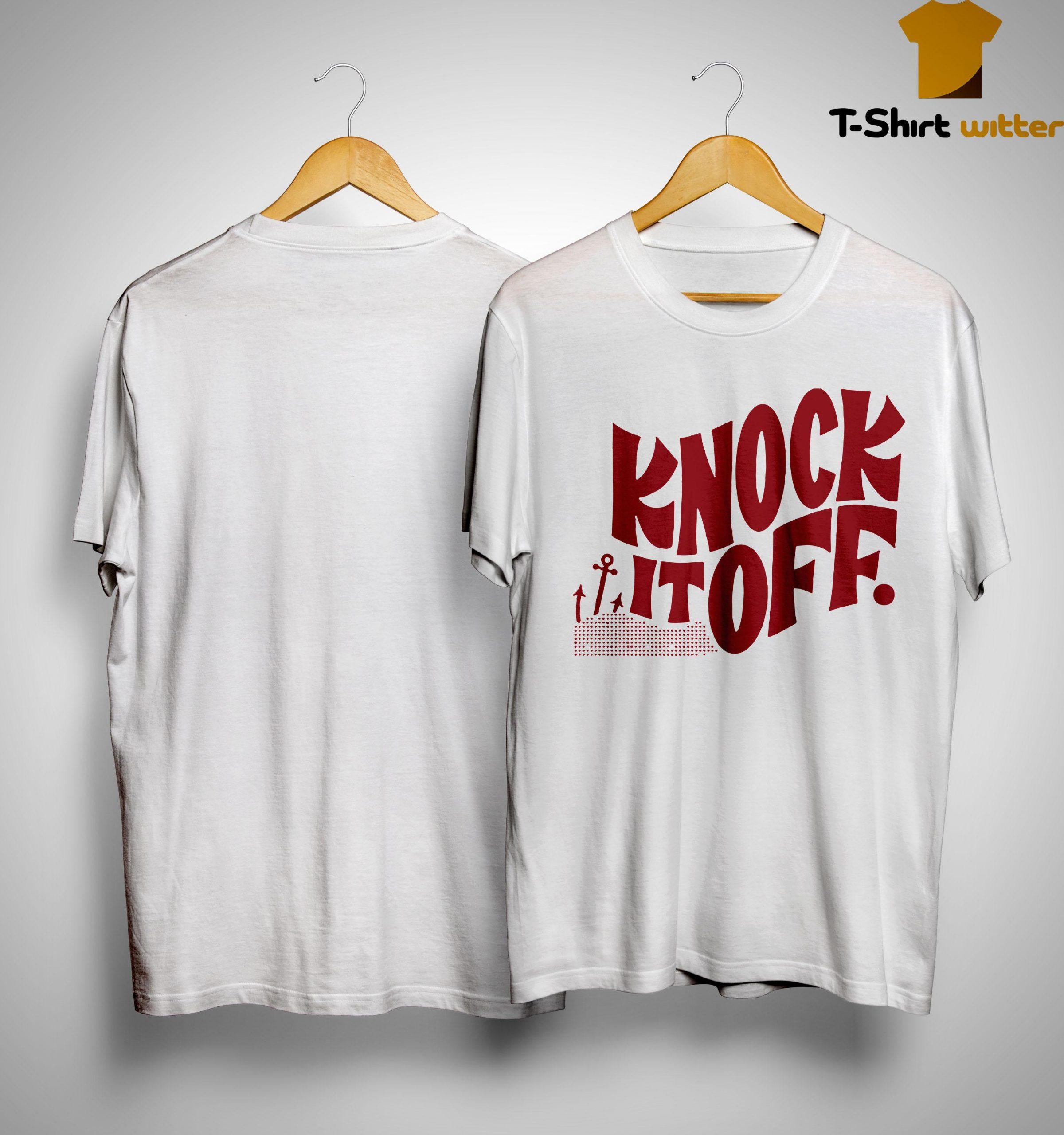 Knock It Off Shirt