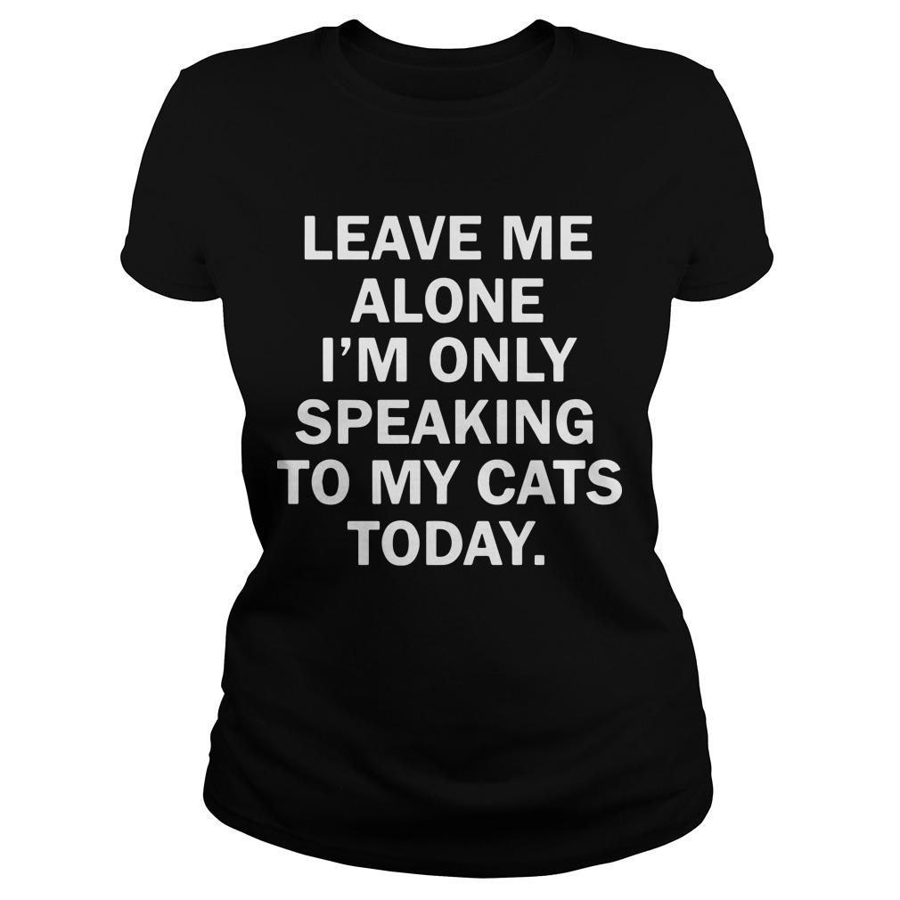 Leave Me Alone I'm Only Speaking To My Cats Today Longsleeve