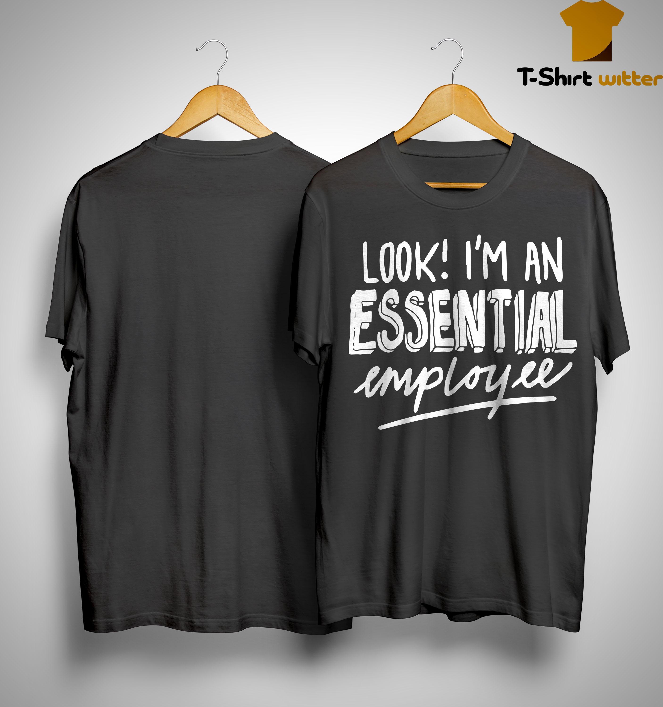 Look I'm An Essential Employee Shirt