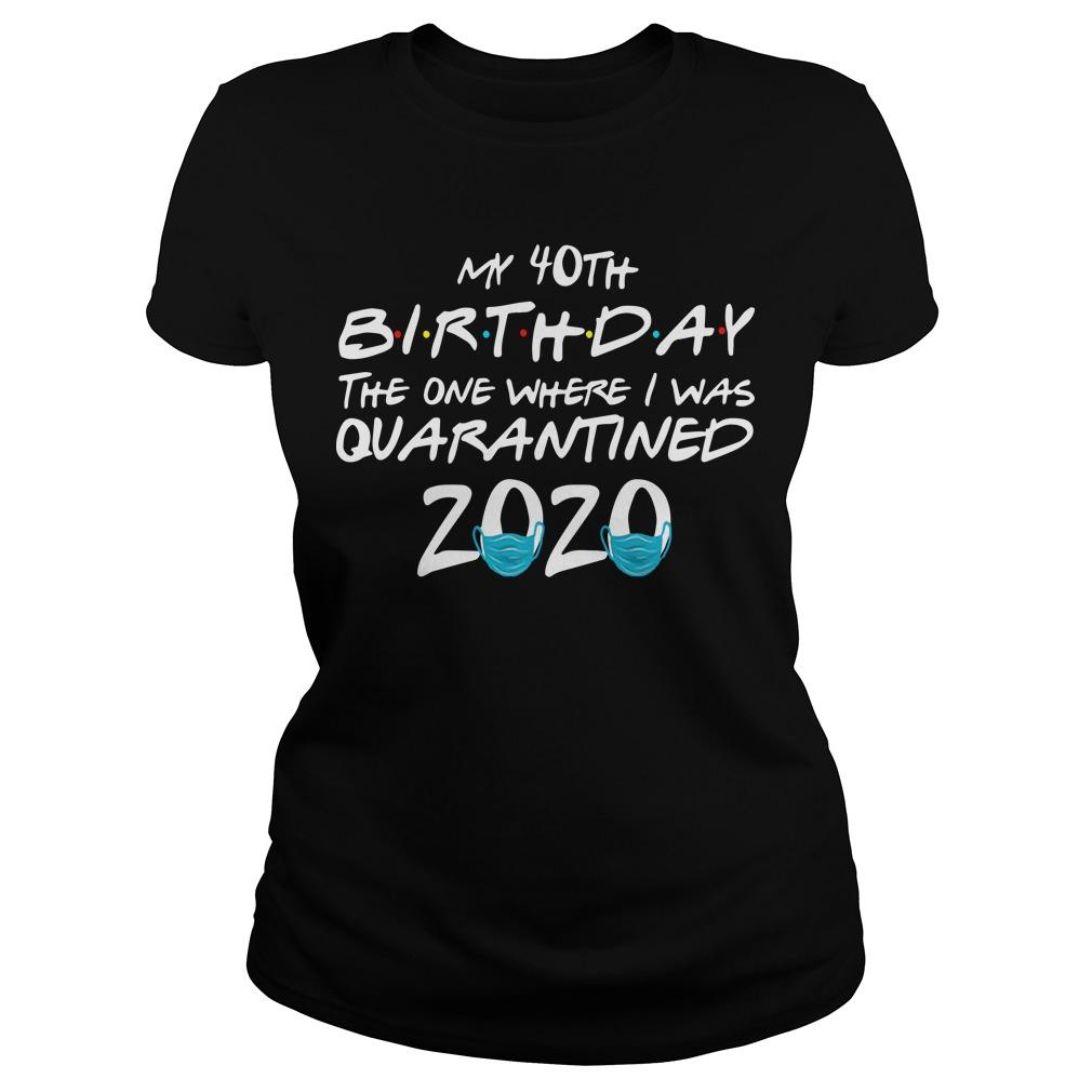 My 40th Birthday The One Where I Was Quarantined 2020 Longsleeve