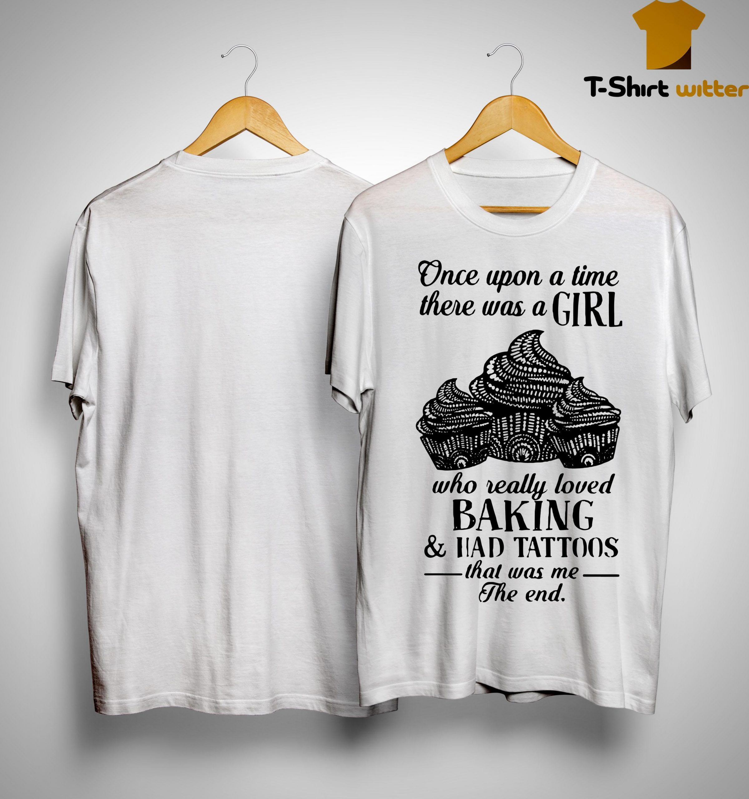 Once Upon A Time There Was A Girl Who Really Loved Baking And Had Tattoos Shirt