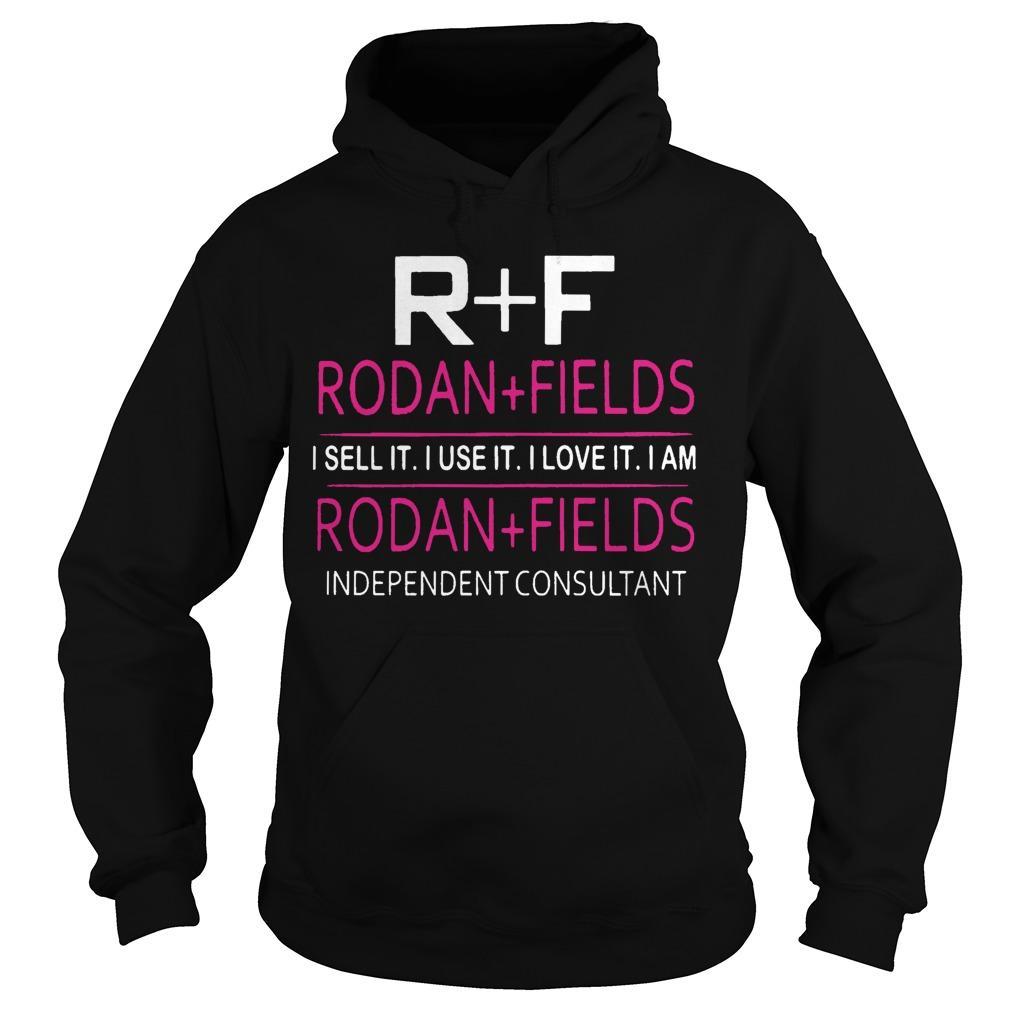 R F Rodan Fields I Sell It I Use It I Love It I Am Rodan Fields Hoodie