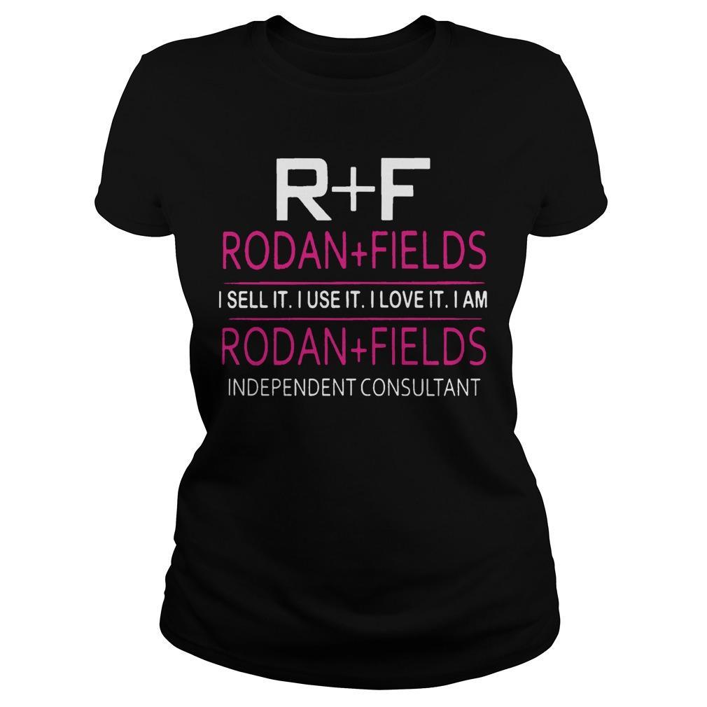 R F Rodan Fields I Sell It I Use It I Love It I Am Rodan Fields Longsleeve
