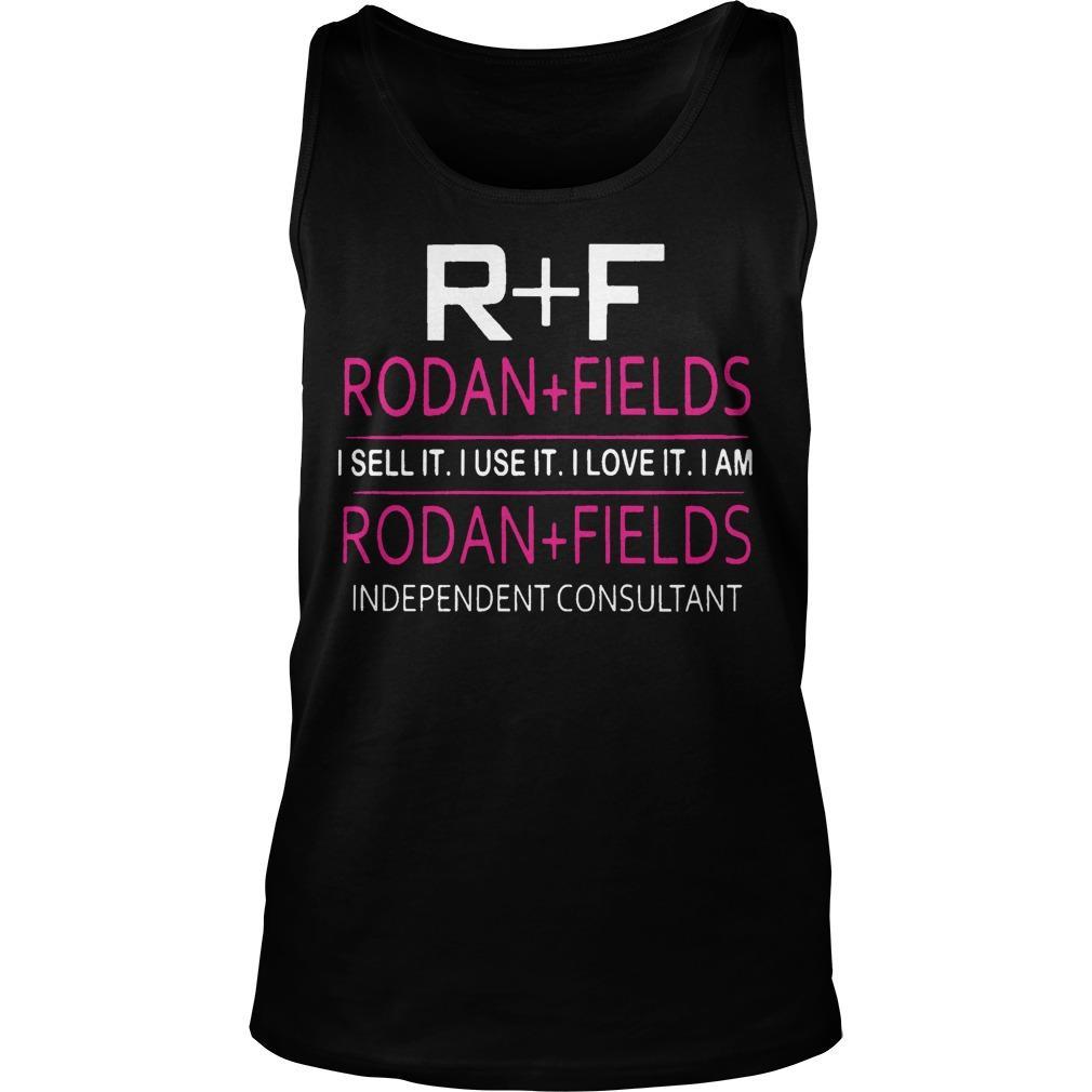 R F Rodan Fields I Sell It I Use It I Love It I Am Rodan Fields Tank Top