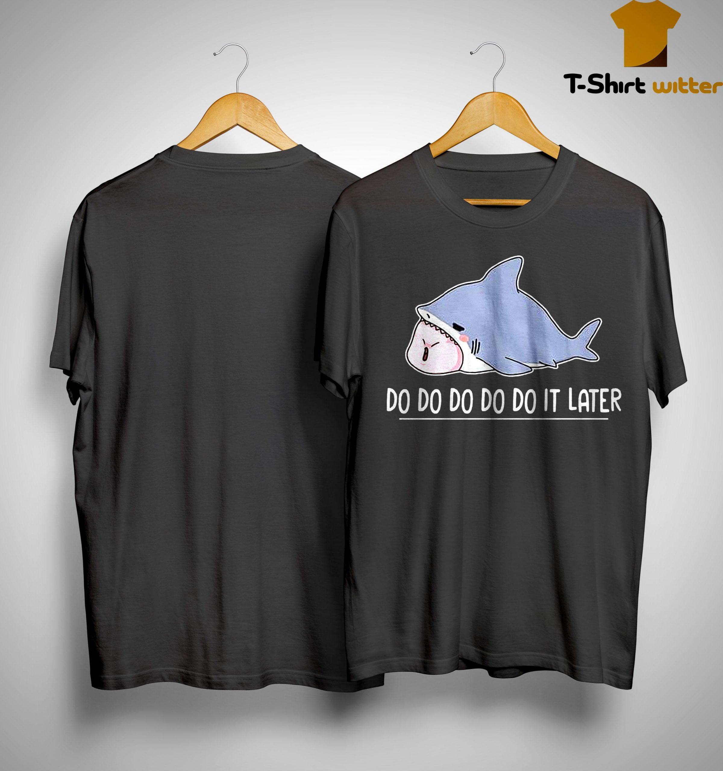 Shark Do Do Do Do Do It Later Shirt