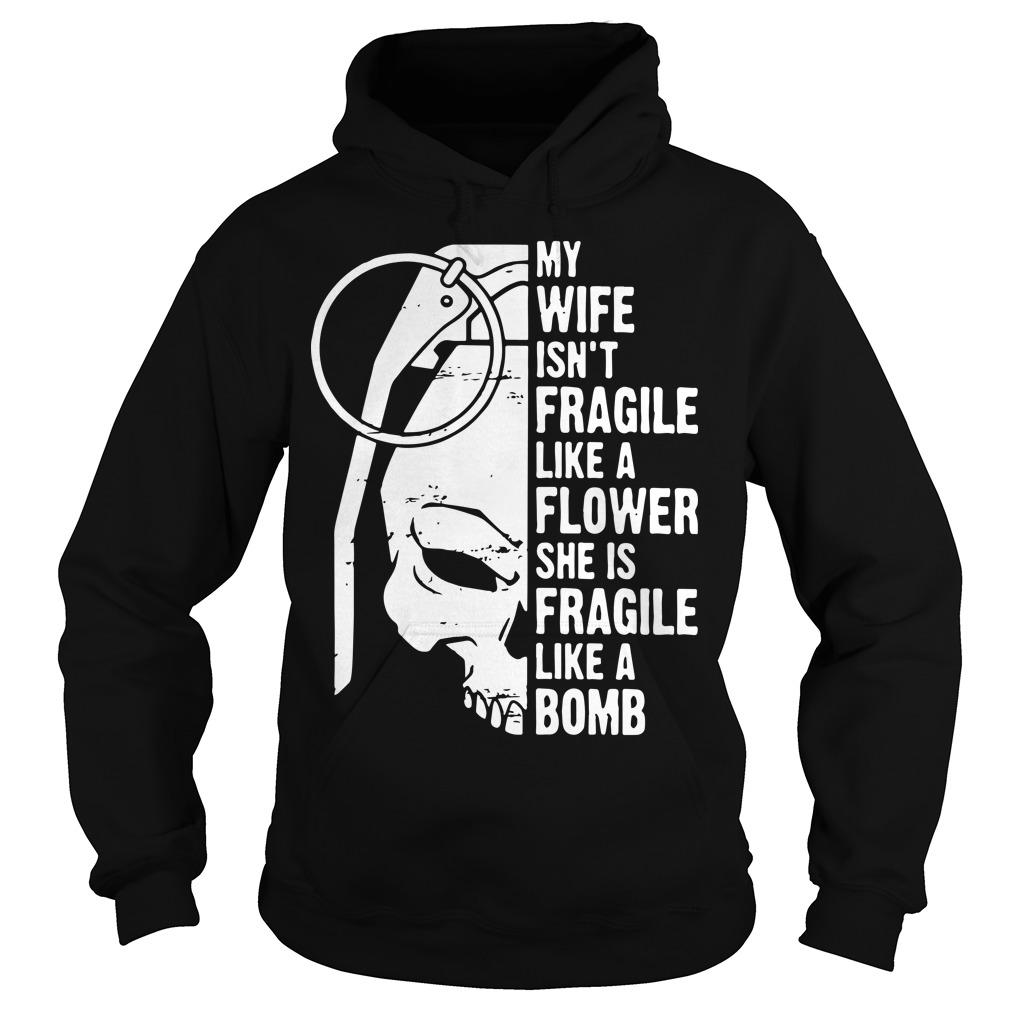 Skull My Wife Isn't Fragile Like A Flower She Is Fragile Like A Bomb Hoodie