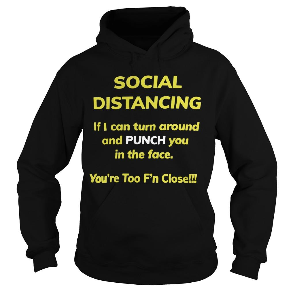 Social Distancing If I Can Turn Around And Punch You In The Face Hoodie