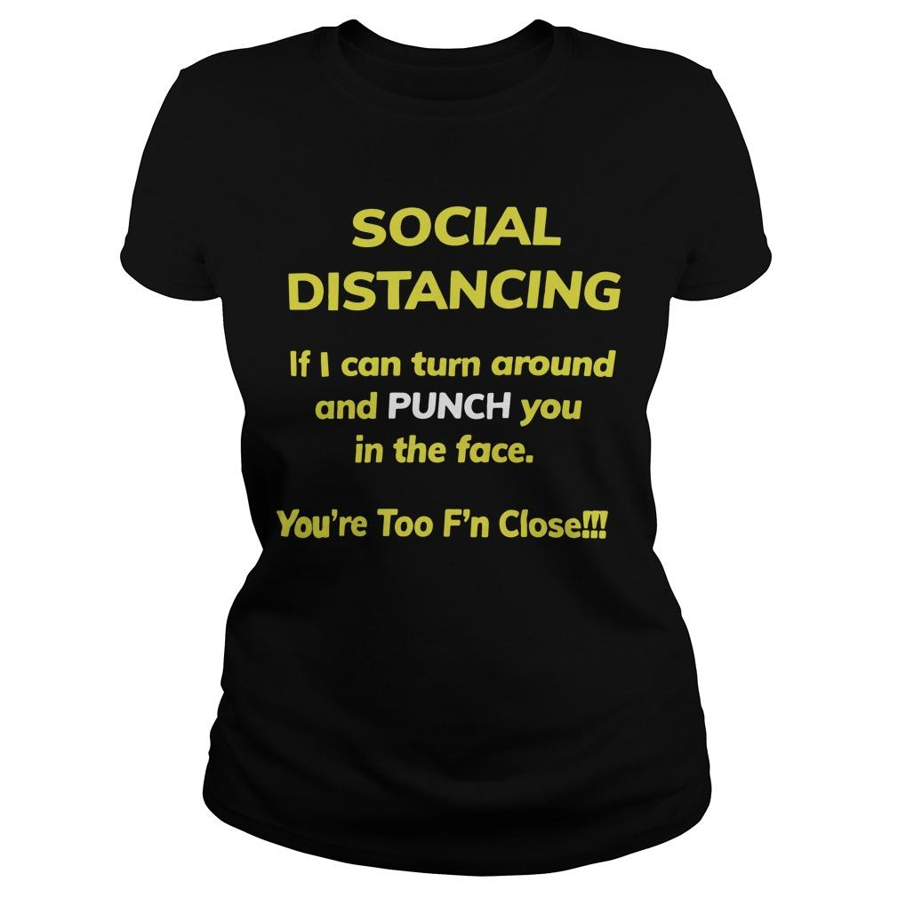 Social Distancing If I Can Turn Around And Punch You In The Face Longsleeve