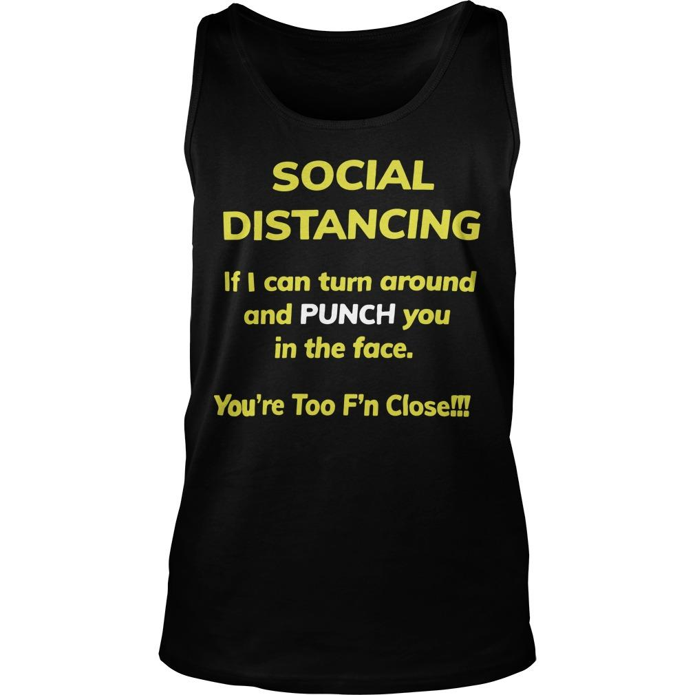 Social Distancing If I Can Turn Around And Punch You In The Face Tank Top