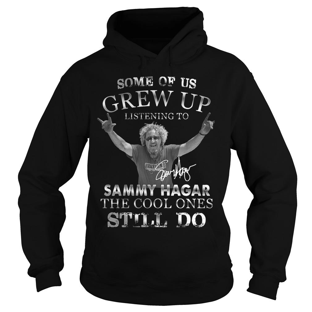 Some Of Us Grew Up Listening To Sammy Hagar The Cool Ones Still Do Hoodie