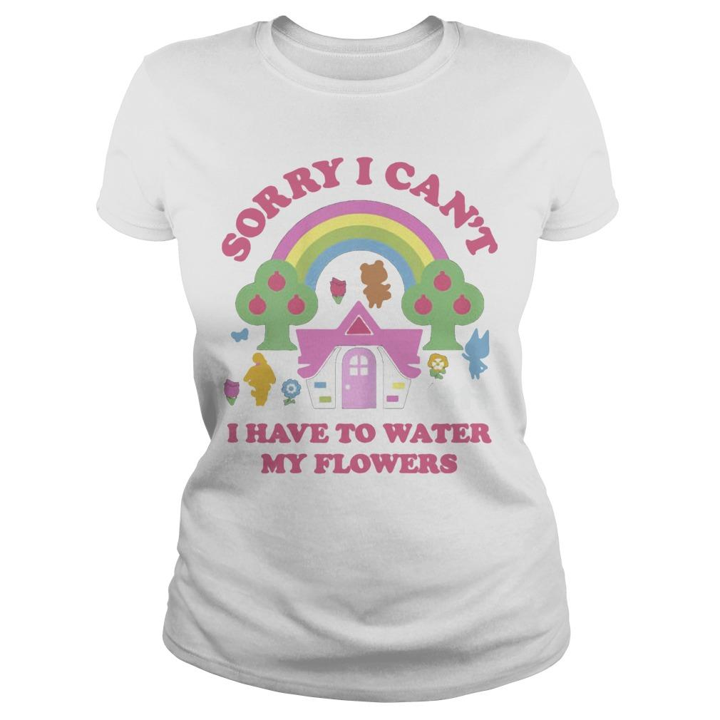 Sorry I Can't I Have To Water My Flowers Longsleeve