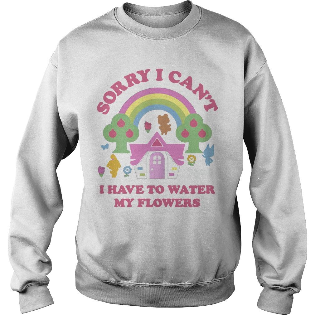 Sorry I Can't I Have To Water My Flowers Sweater
