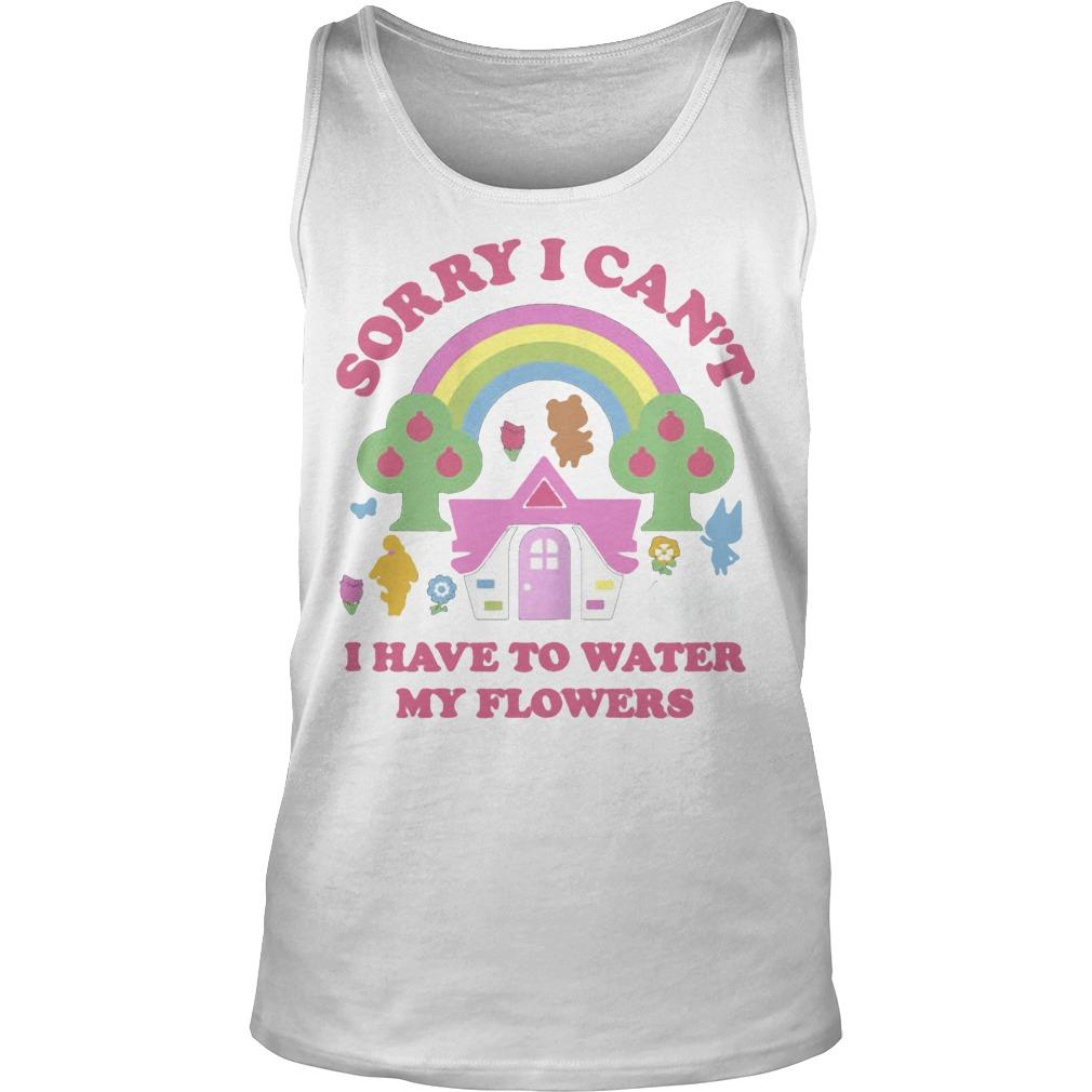 Sorry I Can't I Have To Water My Flowers Tank Top