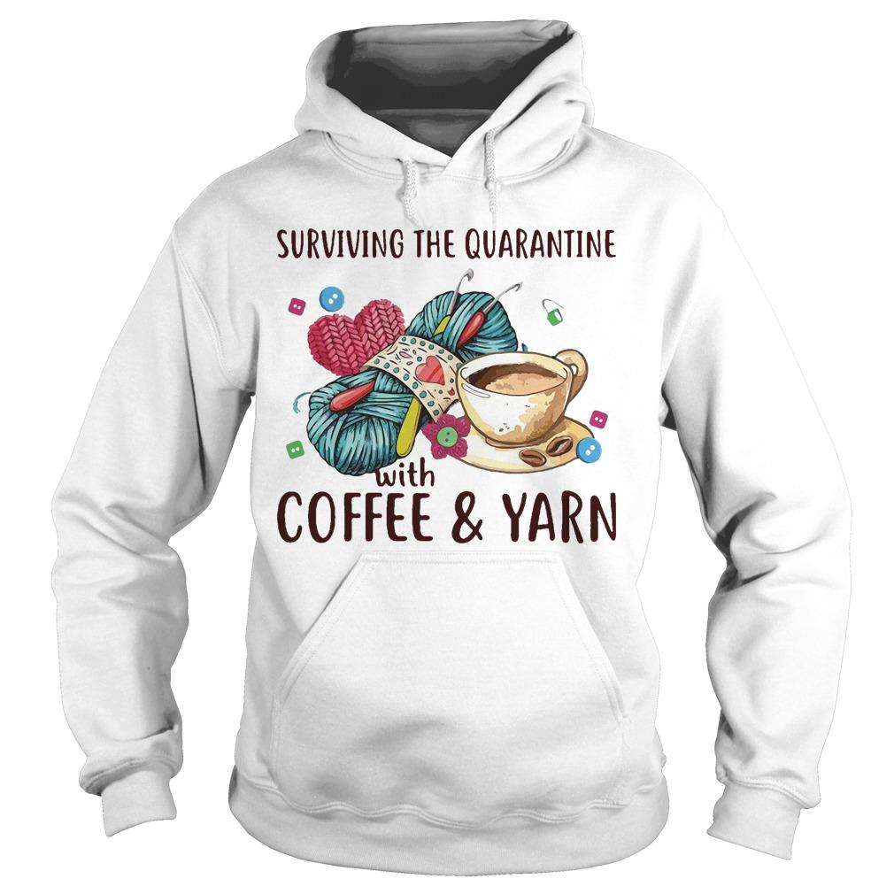 Surviving The Quarantine With Coffee And Yarn Hoodie