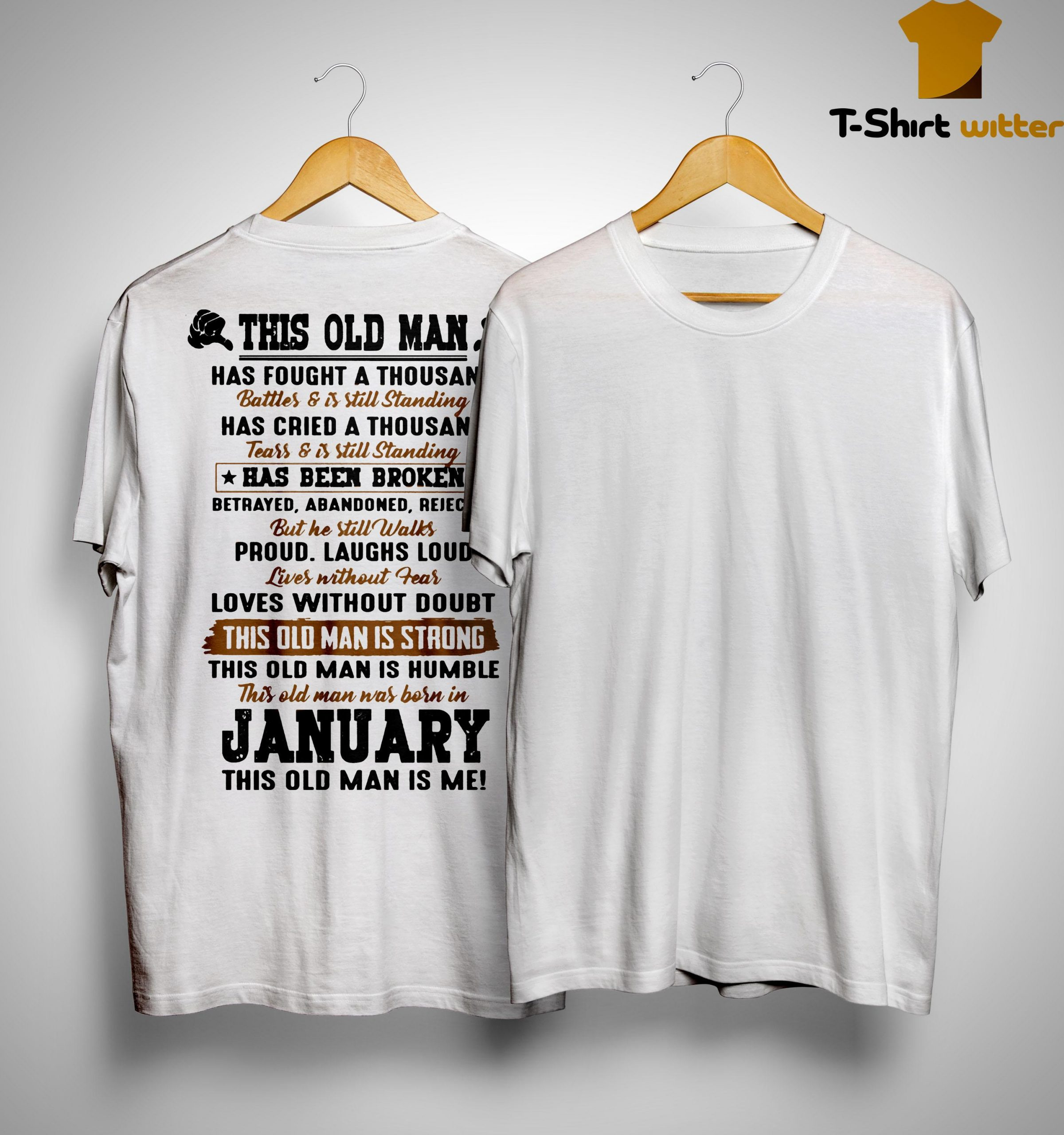 This Old Man Has Fought A Thousand Battles And Is Still Standing Born In January Shirt