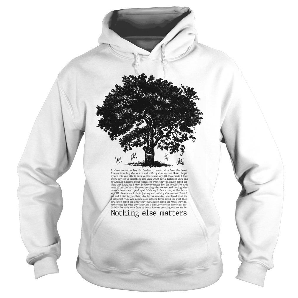 Tree Nothing Else Matters So Close No Matter How Far Hoodie