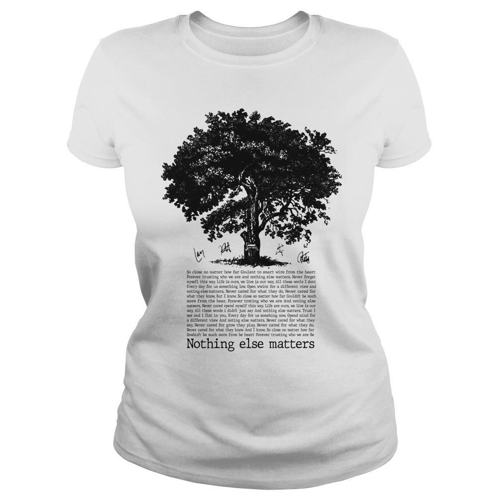 Tree Nothing Else Matters So Close No Matter How Far Longsleeve