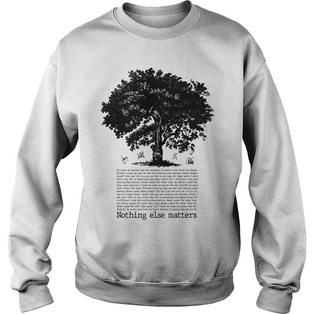 Tree Nothing Else Matters So Close No Matter How Far Sweater