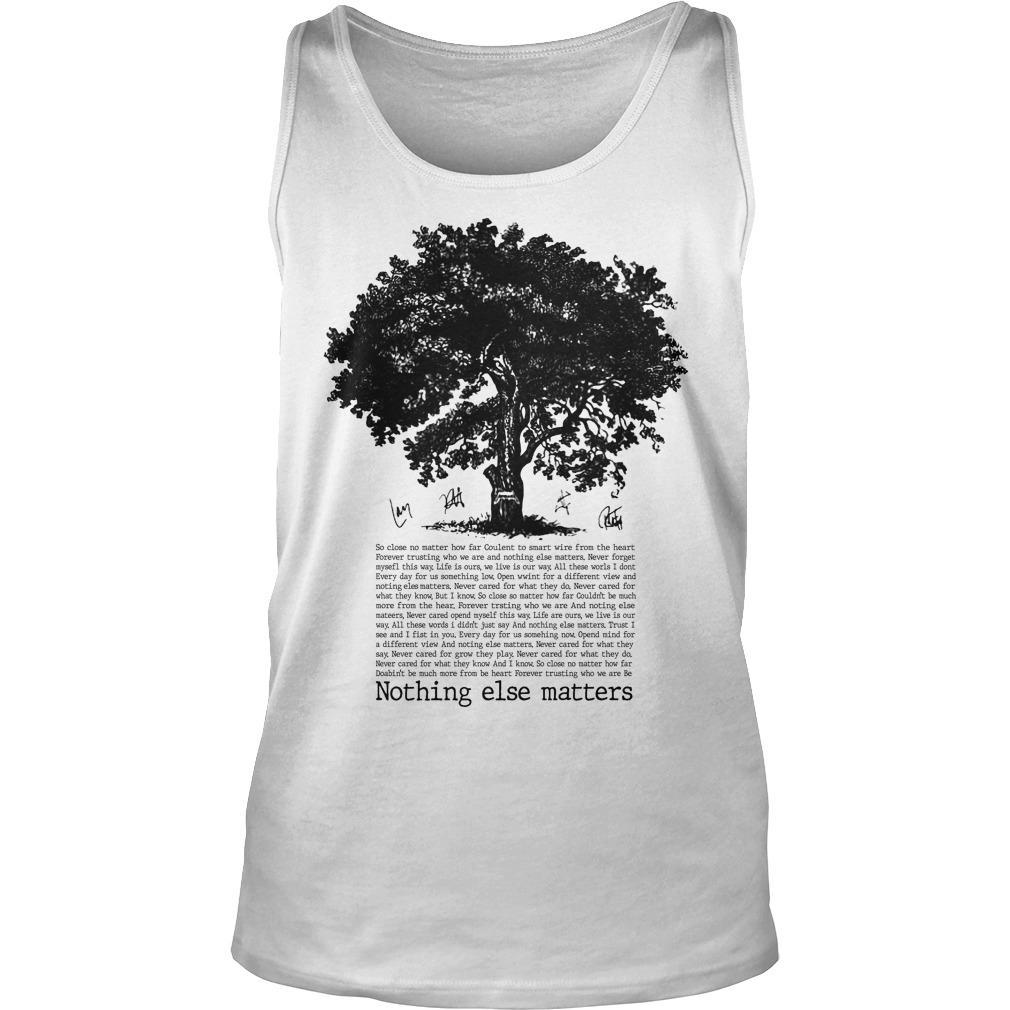 Tree Nothing Else Matters So Close No Matter How Far Tank Top