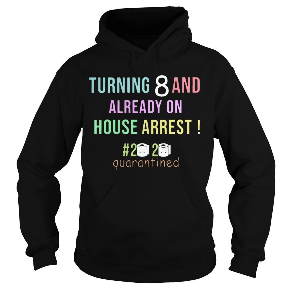 Turning 8 And Already On House Arrest #2020 Quarantined Hoodie