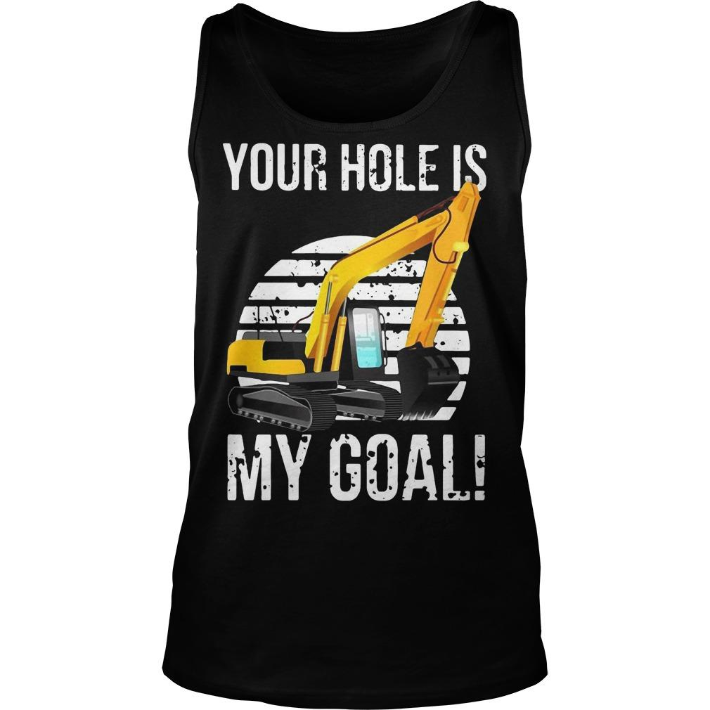 Vintage Excavator Your Hole Is My Goal Tank Top