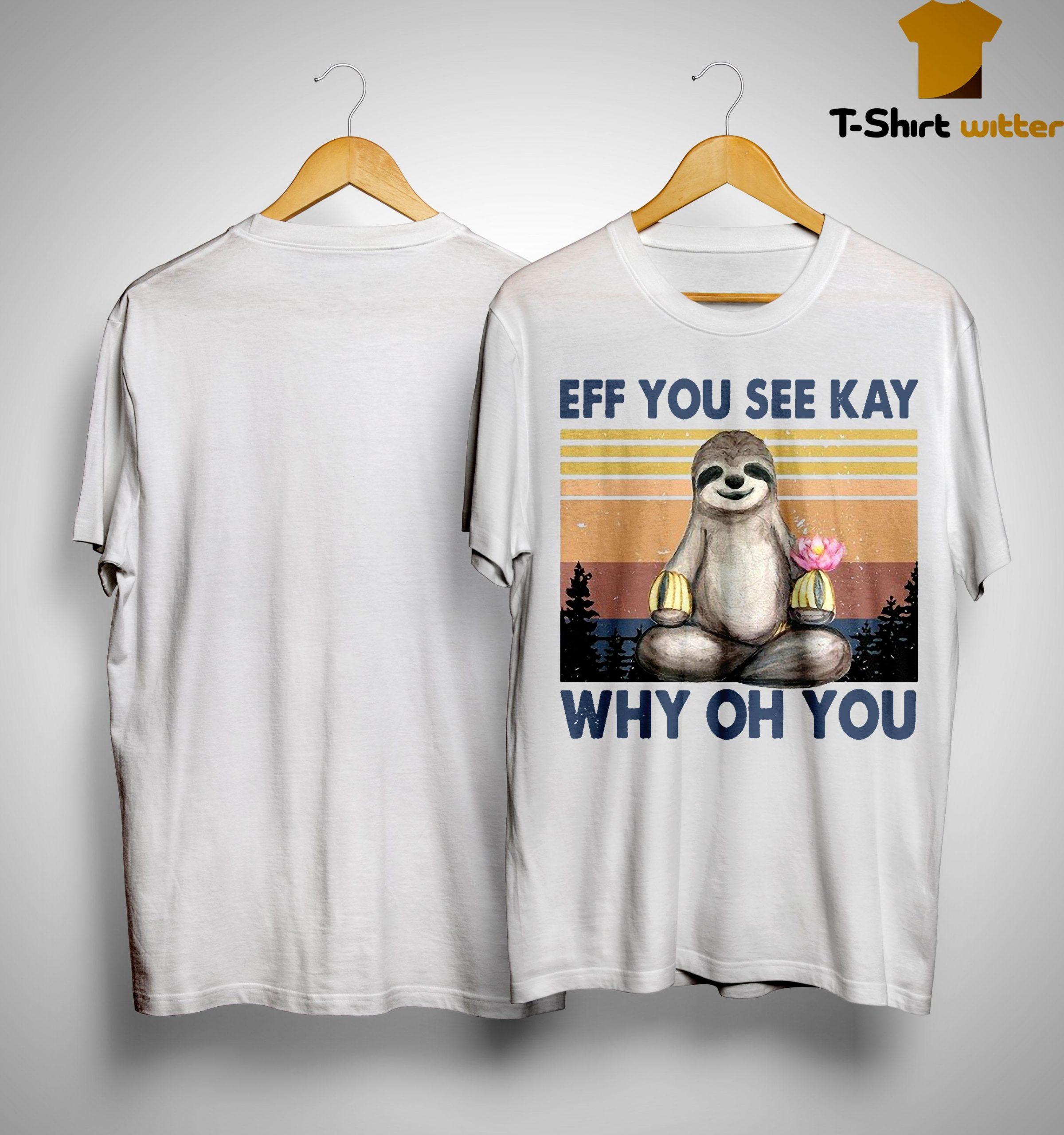 Vintage Sloth Eff You Seekay Why Oh You Shirt