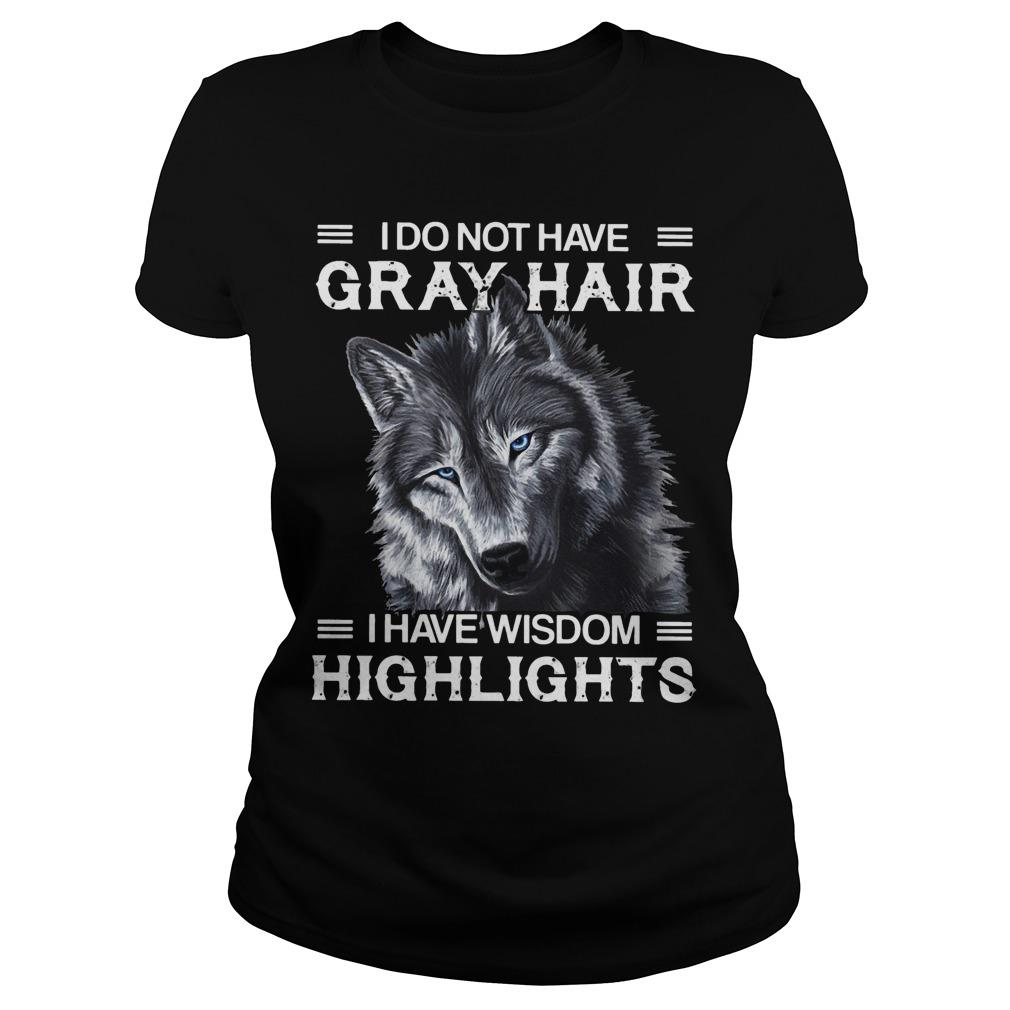 Wolf I Do Not Have Gray Hair I Have Wisdom Highlights Longsleeve