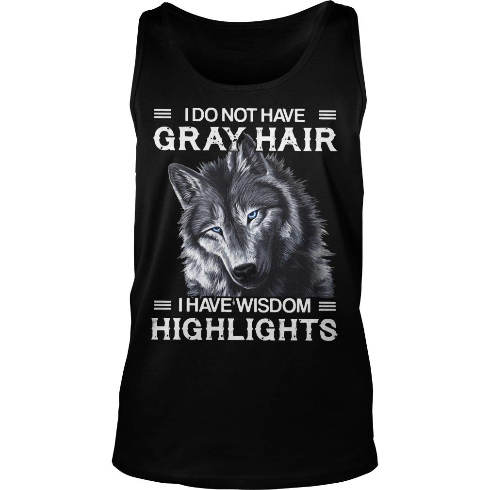 Wolf I Do Not Have Gray Hair I Have Wisdom Highlights Tank Top