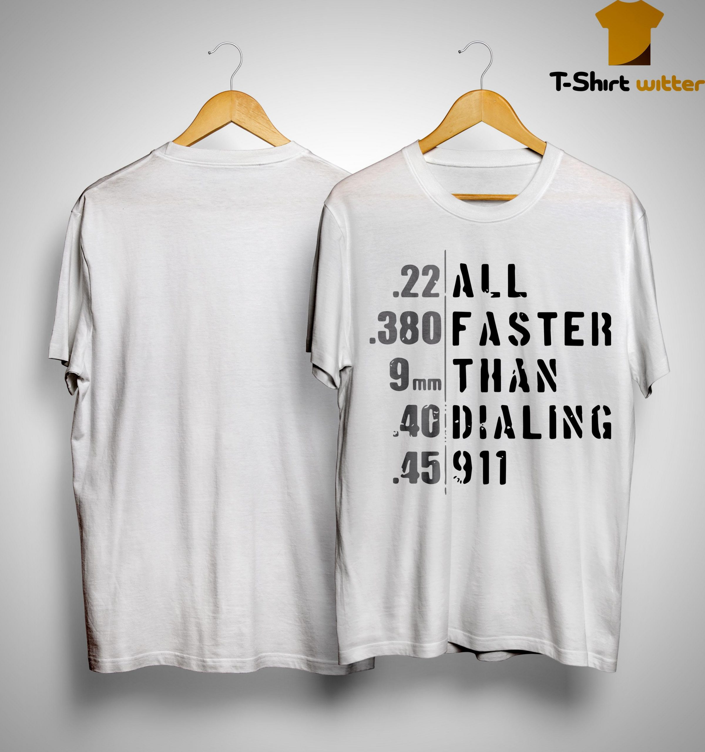 22 All 380 Faster 9 Mm Than 4g Dialing 45 911 Shirt