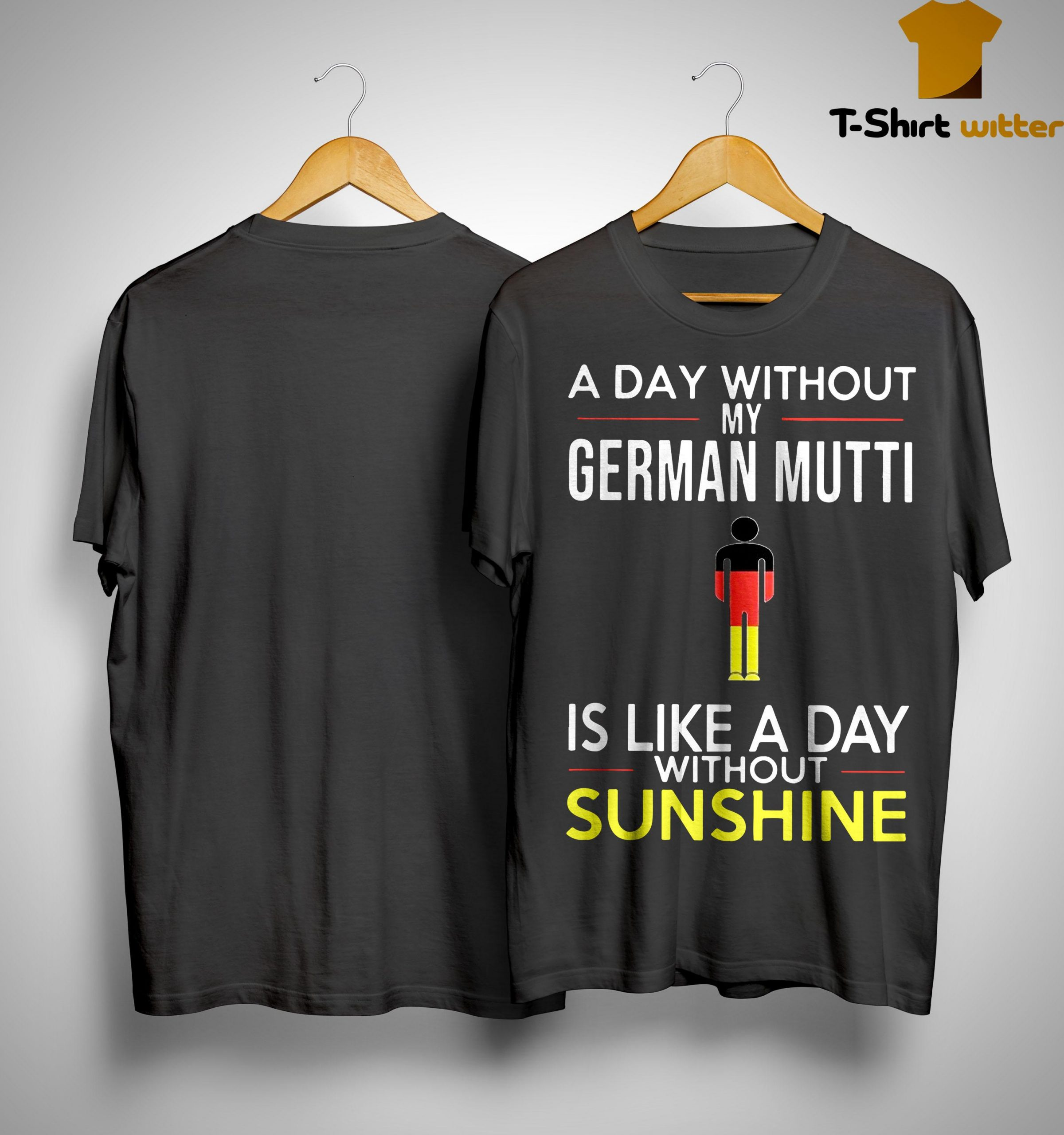 A Day Without My German Mutti Is Like A Day Without Sunshine Shirt
