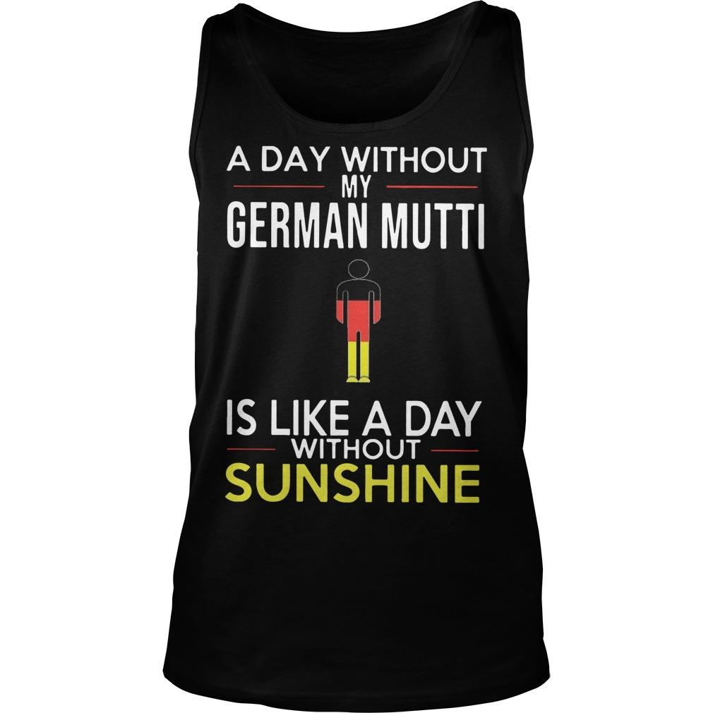 A Day Without My German Mutti Is Like A Day Without Sunshine Tank Top